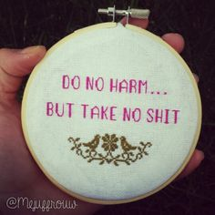 WORDS TO LIVE BY! Do no harm, but take no shit cross stitch