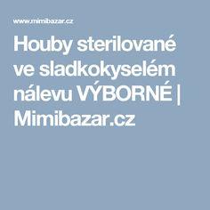 Houby sterilované ve sladkokyselém nálevu VÝBORNÉ | Mimibazar.cz