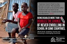 Being disabled more than doubles the chance of never enrolling in school in some countries.  www.worldleprosyday.org.uk