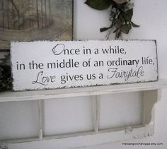 Once in a while in the middle of an ordinary life Love gives us a Fairytale / Vintage Wedding Sign 7 x 24