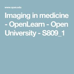 Imaging in medicine - OpenLearn - Open University - S809_1