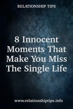 8 Innocent Moments That Make You Miss The Single Life What Women Want, Single Life, Marriage Relationship, In This Moment, Make It Yourself, How To Make