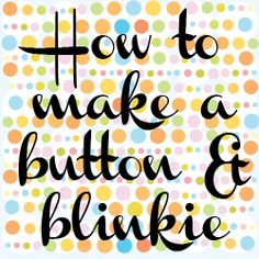 How to make Blog Blinkies and Buttons