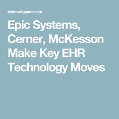 Epic Systems, Cerner, McKesson Make Key EHR Technology Moves