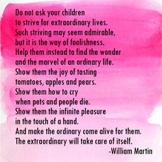 Do not ask your children to strive for extraordinary lives.