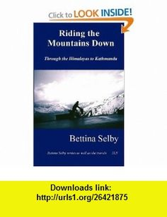 Riding the Mountains Down (9780953800711) Bettina Selby , ISBN-10: 0953800717  , ISBN-13: 978-0953800711 ,  , tutorials , pdf , ebook , torrent , downloads , rapidshare , filesonic , hotfile , megaupload , fileserve