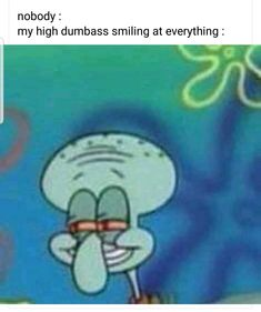 When the teacher wants you to stop laughing but then your friend gives you that look - iFunny :) Funny Weed Memes, Weed Jokes, 420 Memes, Funny Spongebob Memes, Weed Humor, Really Funny Memes, Stupid Funny Memes, Haha Funny, Funny Puns