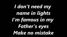 He Knows My Name (Lyrics) Francesca Battistelli! I don't need my name in lights, im famous in my fathers eyes!