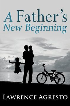A Father's New Beginning by Lawrence Agresto http://www.amazon.com/dp/1628650486/ref=cm_sw_r_pi_dp_aFOaub014FD6B