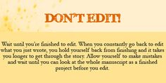 Wait until you're finished writing your story to edit. Don't edit while you're writing!