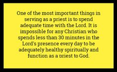 One of the most important things in serving as a priest is to spend adequate time with the Lord. It is impossible for any Christian who spends less than 30 minutes in the Lord's presence every day to be adequately healthy spiritually and function as a priest to God. Amen! #priest #serveGod #ContactGod via www.agodman.com
