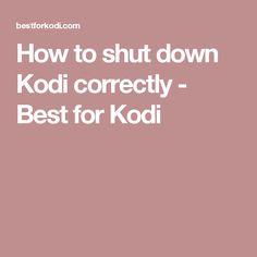How to shut down Kodi correctly - Best for Kodi