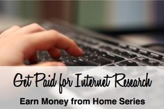 Make money doing internet research at home. Tips and sites to consider to earn money online.
