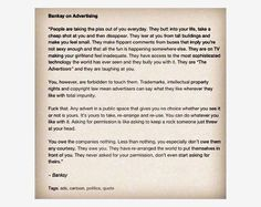 take a little time and read this. its banksy about advertisement. and yes he is right.