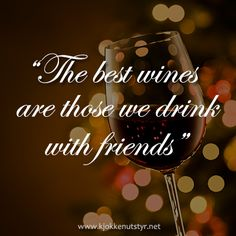The best wines are those we drink with friends Truth Quotes, Lyric Quotes, Best Quotes, Wine Glass Pictures, Wine Bottle Charms, Nights Lyrics, Wine Quotes, Friendship Quotes, Beautiful Words