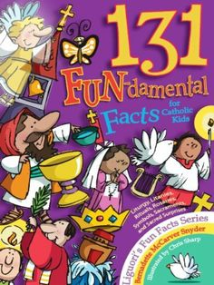 131 FUNdamental Facts for Catholic Kids by Bernadette McCarver Snyder. $9.99. 159 pages. Publisher: Liguori Publications (August 31, 2010)