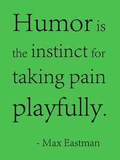 Quote-Max+Eastman-Humor+is.jpg (551×737)