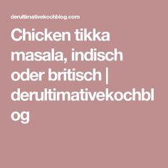 Chicken tikka masala, indisch oder britisch | derultimativekochblog