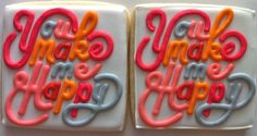 You Make Me Happy Typography Cookies - HayleyCakes And Cookies