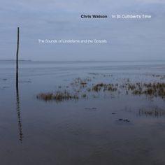 Chris Watson - In St Cuthbert's Time
