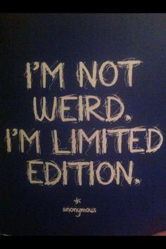 I'm not weird at all, just limited edition. or so I like to think! :) (my current PC desktop wallpaper) Great Quotes, Quotes To Live By, Me Quotes, Funny Quotes, Inspirational Quotes, Qoutes, Sassy Quotes, Funny Humor, Famous Quotes