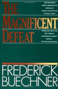 The Magnificent Defeat by Frederick Buechner,http://www.amazon.com/dp/006061174X/ref=cm_sw_r_pi_dp_juuxtb1HJPS8H1FR