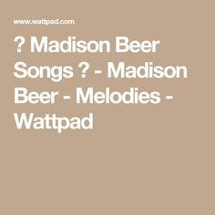 ♕ Madison Beer Songs ♕ - Madison Beer - Melodies - Wattpad