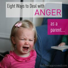 Eight Ways to Deal with Anger as a Parent I am going to be glad I pinned this someday! PLUS I can use some of these on the kids I nanny now!