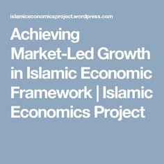 Achieving Market-Led Growth in Islamic Economic Framework | Islamic Economics Project