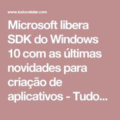 Microsoft libera SDK do Windows 10 com as últimas novidades para criação de aplicativos  - Tudocelular.com