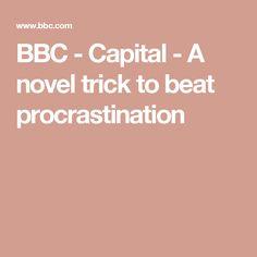 BBC - Capital - A novel trick to beat procrastination