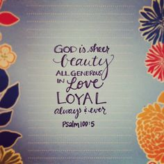 Psalm 100:5 ~ God is...