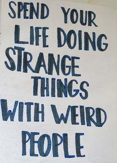 Weird. Inspirational Quotes.