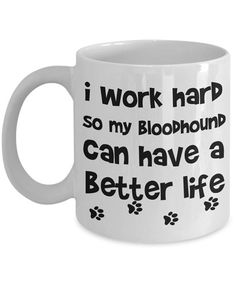 Got a Bloodhound in your life or know someone who does? This is going to be a perfect gift for them! Add this Bloodhound coffee mug (or tea!) to the collection and let it bring you smiles and good vibes for years to come!