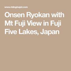 Onsen Ryokan with Mt Fuji View in Fuji Five Lakes, Japan