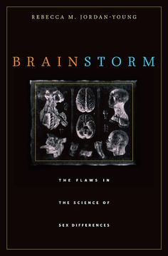 Cover: Brain Storm: The Flaws in the Science of Sex Differences, from Harvard University Press Brain Science, Science Books, Psychology Textbook, Books To Read, My Books, Harvard University Press, Book Annotation, Human Development, Brain Storm
