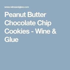 Peanut Butter Chocolate Chip Cookies - Wine & Glue