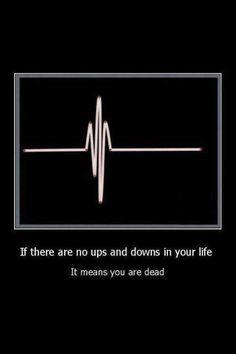 """""""S'il n'y a pas de hauts et de bas dans ta vie, ça veut dire que tu es mort"""""""