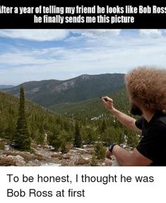 19 Mega-Sweet Bob Ross Memes That'll Warm Your Heart - Memebase - Funny Memes Wait.you're trying to tell me that's NOT Bob Ross? Meme Comics, Memes Humor, Humor Quotes, Art Quotes, Funny Cute, The Funny, Super Funny, Daily Funny, Funny Texts