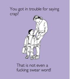 I used to get in trouble for saying crap, so I used the word crud instead. @Eva Lott