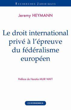 Heymann, Jeremy.  Le droit international privé à l'épreuve du fédéralisme européen.  Economica, 2010.