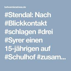 #Stendal: Nach #Blickkontakt #schlagen #drei #Syrer einen 15-jährigen auf #Schulhof #zusammen! › Behoerdenstress