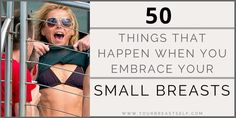 50 Things That Happen to You When You Embrace Small Breasts #smallboobs #empowerment #noboobsnoproblem