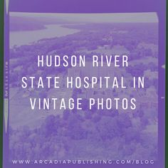Hudson River State Hospital | Vintage Photos and History