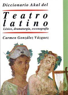 Diccionario Akal del teatro latino : léxico, dramaturgia, escenografía / Carmen González Vázquez.-- Nueva ed. rev. y amp.-- Tres Cantos, Madrid : Akal, D.L. 2014.