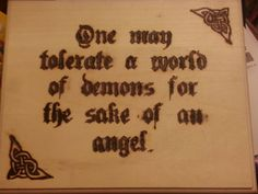 One may tolerate a world of demons for the sake of an angel