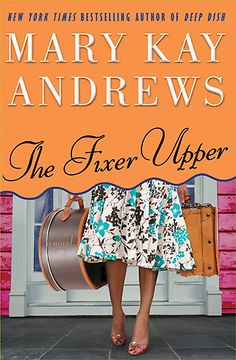 Mary Kay Andrews : The Fixer Upper  This is the book that got me started on MKA.  Love the Southern charm.