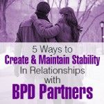 Five Ways to Create and Maintain Stability In Relationships with BPD Partners