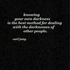 knowing your own darkness is the best method for dealing with the darknesses of other people - Carl Jung hardest thing about psychology so far Life Quotes Love, Great Quotes, Quotes To Live By, Me Quotes, Inspirational Quotes, In The Dark Quotes, The Words, Sigmund Freud, Statements