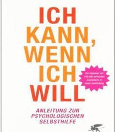 Ich Kann Wenn Ich Will: Anleitung Zur Psychologischen Selbsthilfe PDF